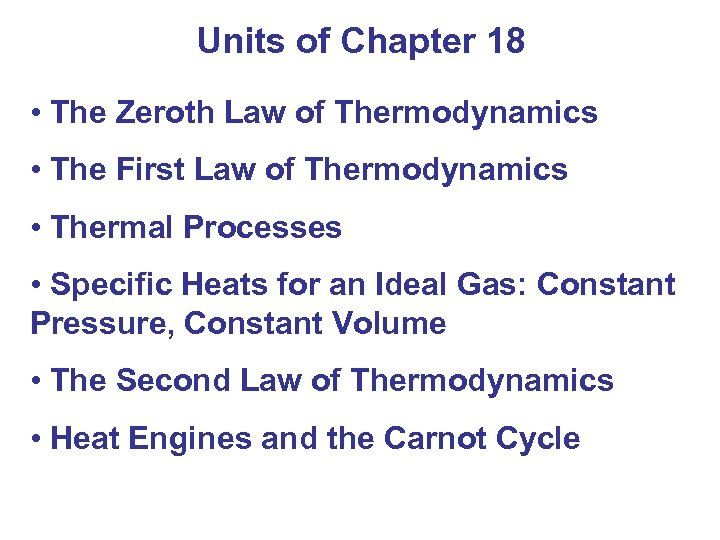 Units of Chapter 18 • The Zeroth Law of Thermodynamics • The First Law