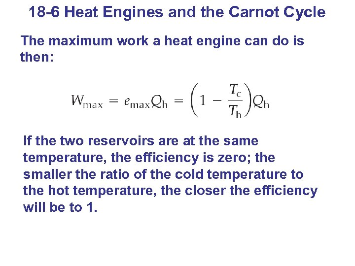18 -6 Heat Engines and the Carnot Cycle The maximum work a heat engine