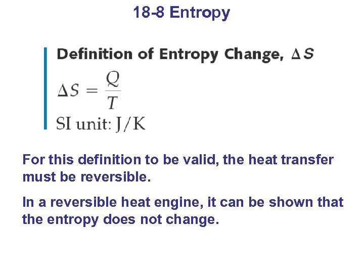 18 -8 Entropy For this definition to be valid, the heat transfer must be