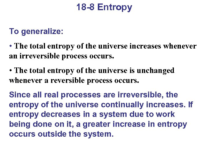 18 -8 Entropy To generalize: • The total entropy of the universe increases whenever