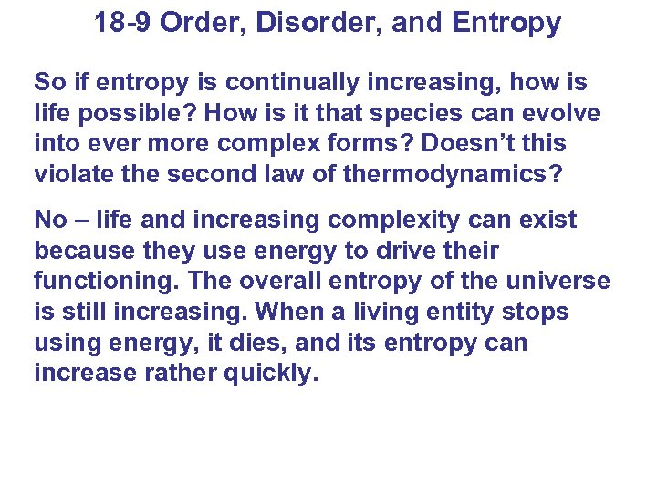 18 -9 Order, Disorder, and Entropy So if entropy is continually increasing, how is