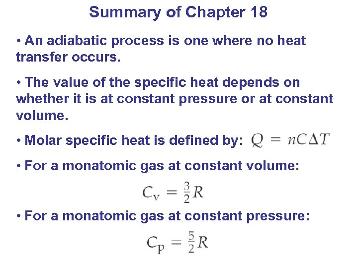 Summary of Chapter 18 • An adiabatic process is one where no heat transfer