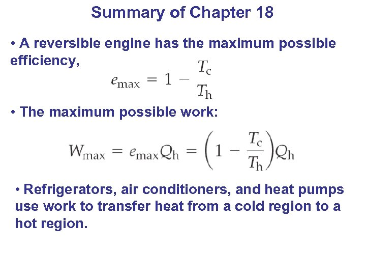 Summary of Chapter 18 • A reversible engine has the maximum possible efficiency, •