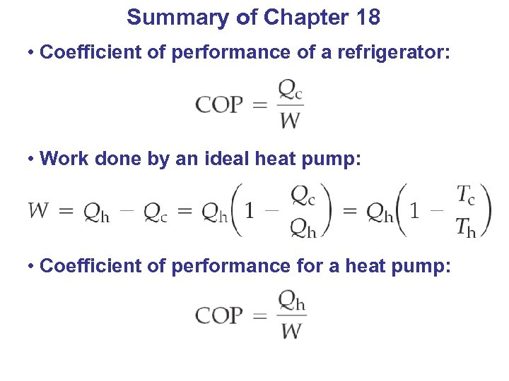 Summary of Chapter 18 • Coefficient of performance of a refrigerator: • Work done