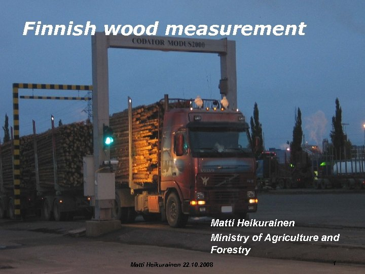 Finnish wood measurement Matti Heikurainen Ministry of Agriculture and Forestry Matti Heikurainen 22. 10.