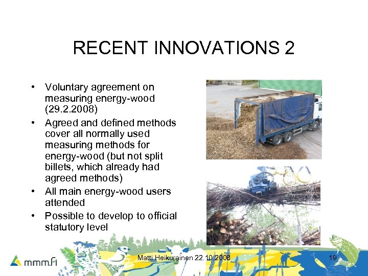 RECENT INNOVATIONS 2 • Voluntary agreement on measuring energy-wood (29. 2. 2008) • Agreed