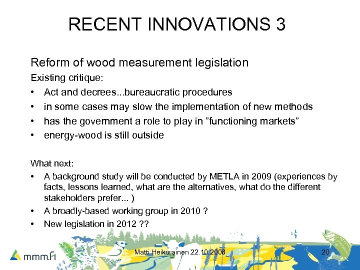 RECENT INNOVATIONS 3 Reform of wood measurement legislation Existing critique: • Act and decrees.