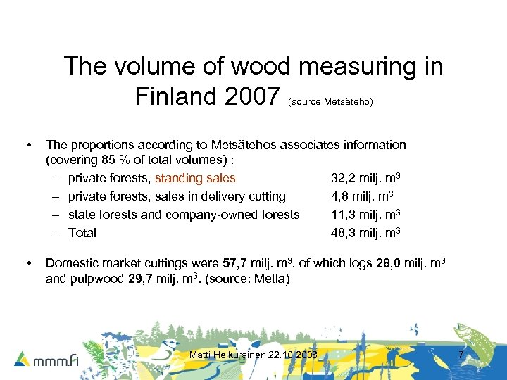 The volume of wood measuring in Finland 2007 (source Metsäteho) • The proportions according