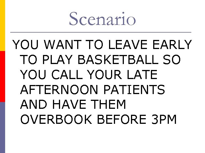 Scenario YOU WANT TO LEAVE EARLY TO PLAY BASKETBALL SO YOU CALL YOUR LATE