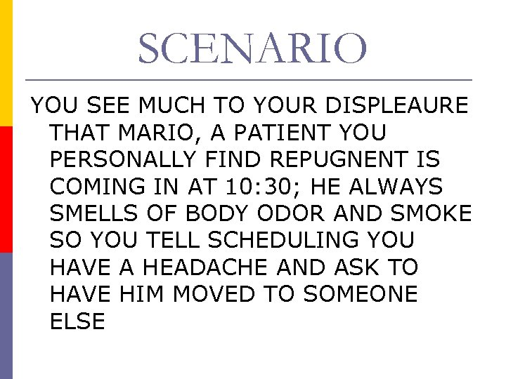 SCENARIO YOU SEE MUCH TO YOUR DISPLEAURE THAT MARIO, A PATIENT YOU PERSONALLY FIND