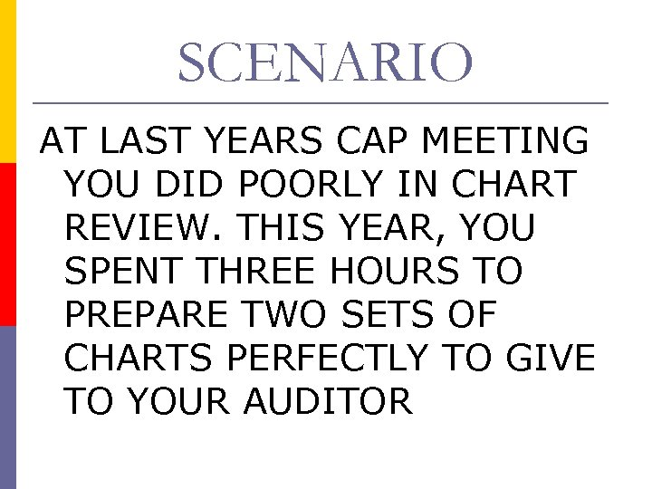 SCENARIO AT LAST YEARS CAP MEETING YOU DID POORLY IN CHART REVIEW. THIS YEAR,