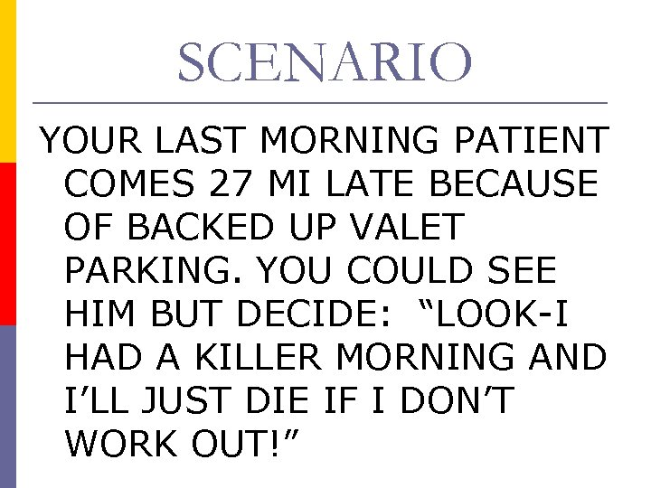 SCENARIO YOUR LAST MORNING PATIENT COMES 27 MI LATE BECAUSE OF BACKED UP VALET
