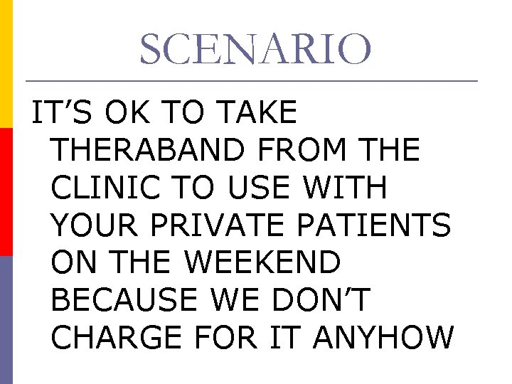 SCENARIO IT'S OK TO TAKE THERABAND FROM THE CLINIC TO USE WITH YOUR PRIVATE