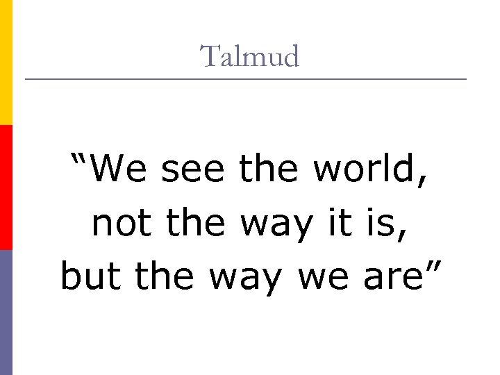 """Talmud """"We see the world, not the way it is, but the way we"""