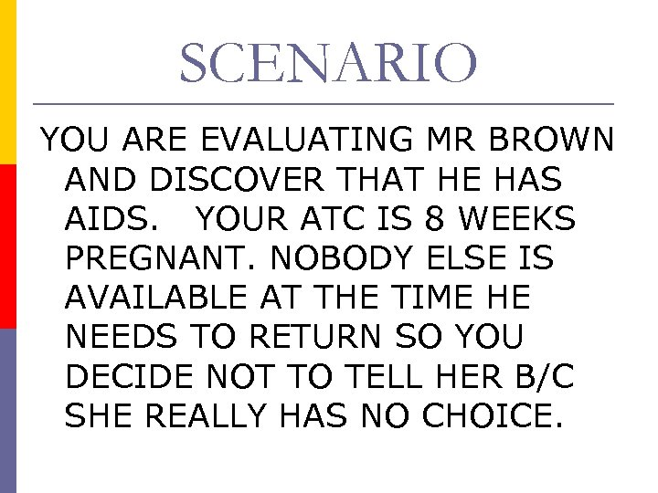 SCENARIO YOU ARE EVALUATING MR BROWN AND DISCOVER THAT HE HAS AIDS. YOUR ATC