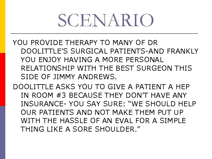 SCENARIO YOU PROVIDE THERAPY TO MANY OF DR DOOLITTLE'S SURGICAL PATIENTS-AND FRANKLY YOU ENJOY