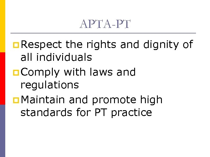 APTA-PT p Respect the rights and dignity of all individuals p Comply with laws