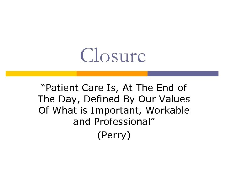 """Closure """"Patient Care Is, At The End of The Day, Defined By Our Values"""