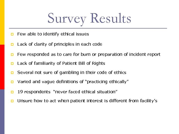 Survey Results p Few able to identify ethical issues p Lack of clarity of