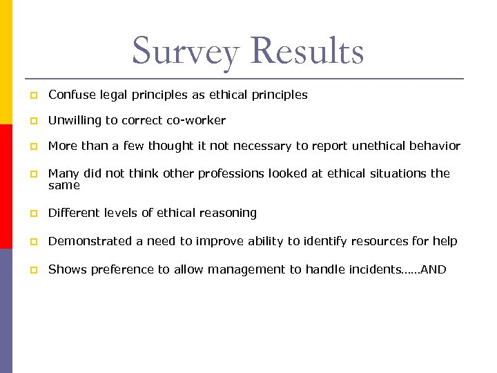 Survey Results p Confuse legal principles as ethical principles p Unwilling to correct co-worker