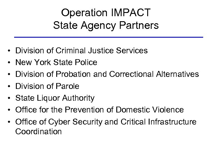 Operation IMPACT State Agency Partners • • Division of Criminal Justice Services New York