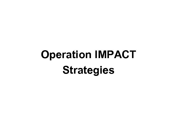 Operation IMPACT Strategies