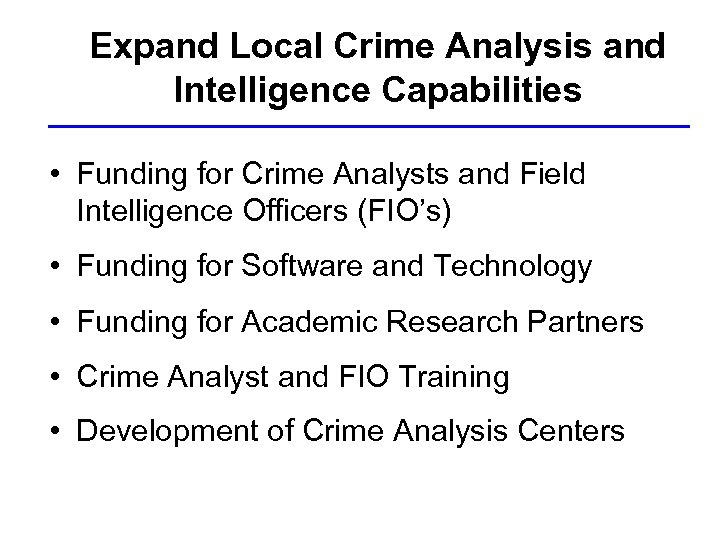 Expand Local Crime Analysis and Intelligence Capabilities • Funding for Crime Analysts and Field