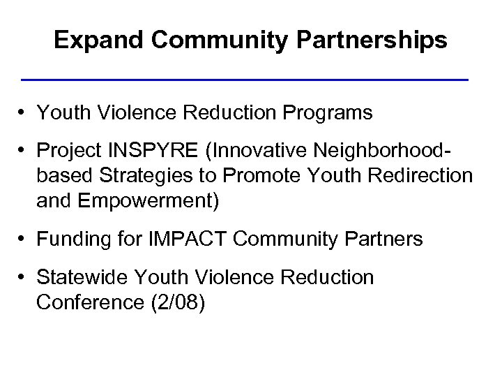 Expand Community Partnerships • Youth Violence Reduction Programs • Project INSPYRE (Innovative Neighborhoodbased Strategies