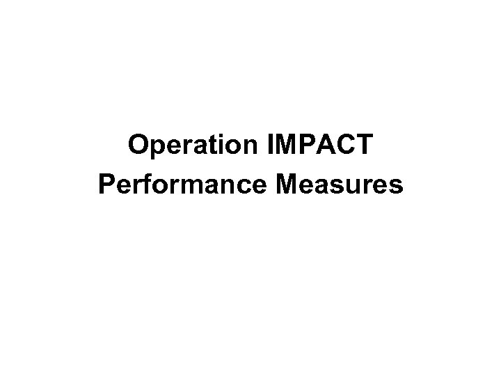 Operation IMPACT Performance Measures