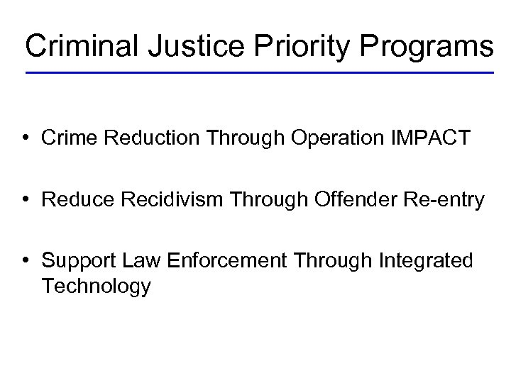 Criminal Justice Priority Programs • Crime Reduction Through Operation IMPACT • Reduce Recidivism Through