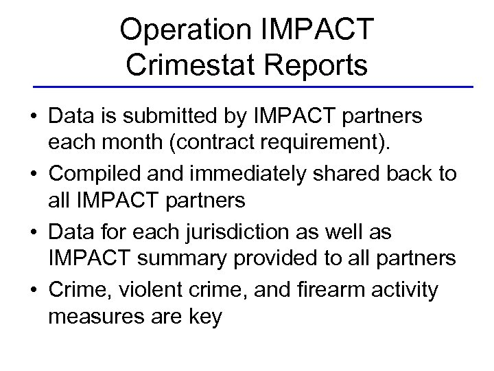 Operation IMPACT Crimestat Reports • Data is submitted by IMPACT partners each month (contract