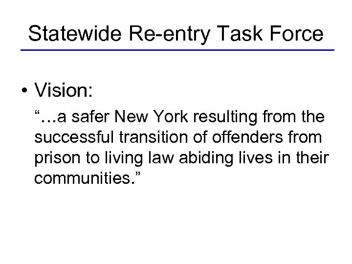"Statewide Re-entry Task Force • Vision: ""…a safer New York resulting from the successful"