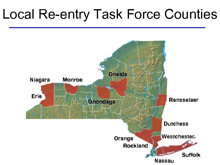 Local Re-entry Task Force Counties Niagara Erie Monroe Oneida Onondaga Rensselaer Dutchess Orange Rockland