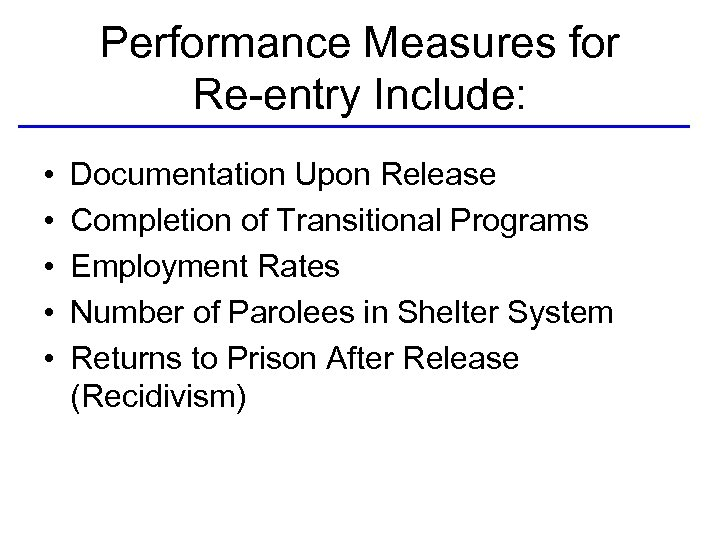 Performance Measures for Re-entry Include: • • • Documentation Upon Release Completion of Transitional