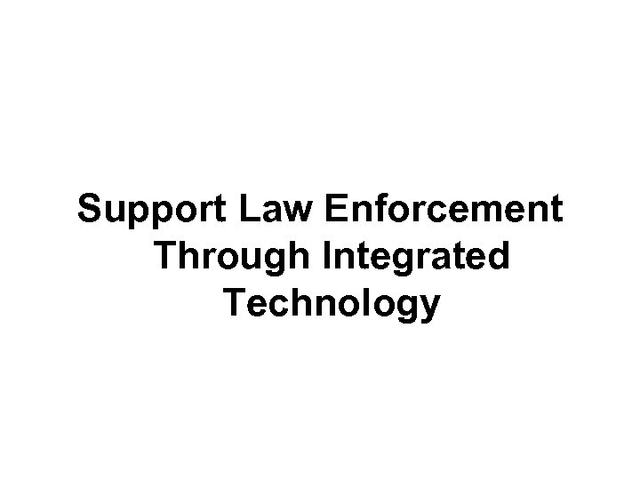 Support Law Enforcement Through Integrated Technology