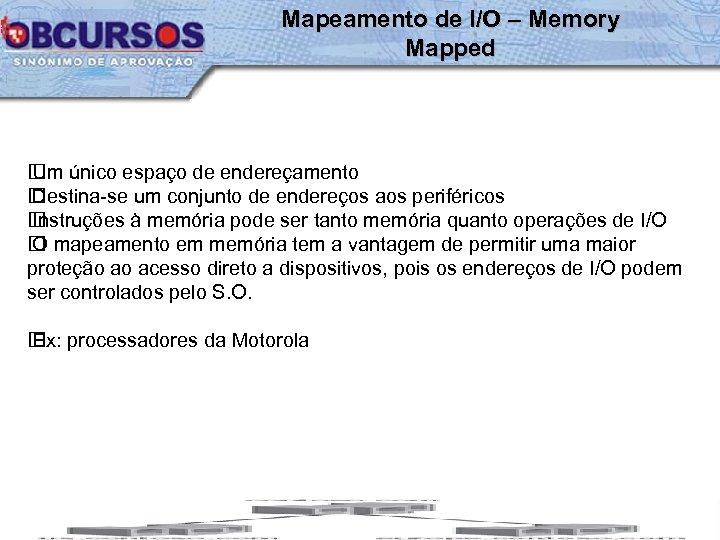 Mapeamento de I/O – Memory Mapped único espaço de endereçamento Um Destina-se um conjunto