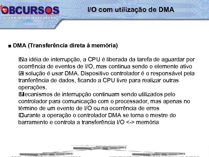 I/O com utilização de DMA ■ DMA (Transferência direta à memória) idéia de interrupção,