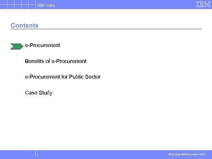IBM India Contents e-Procurement Benefits of e-Procurement for Public Sector Case Study 2 ©