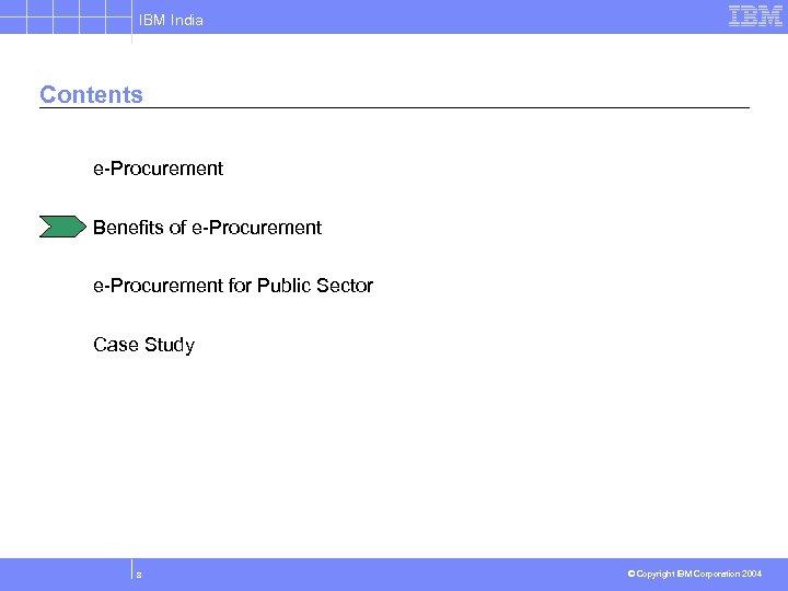 IBM India Contents e-Procurement Benefits of e-Procurement for Public Sector Case Study 8 ©