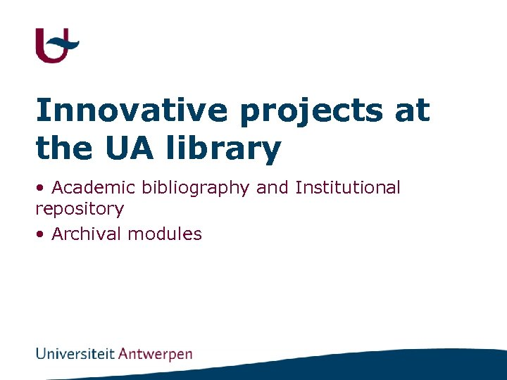 Innovative projects at the UA library • Academic bibliography and Institutional repository • Archival