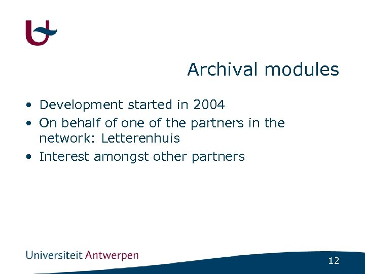 Archival modules • Development started in 2004 • On behalf of one of the