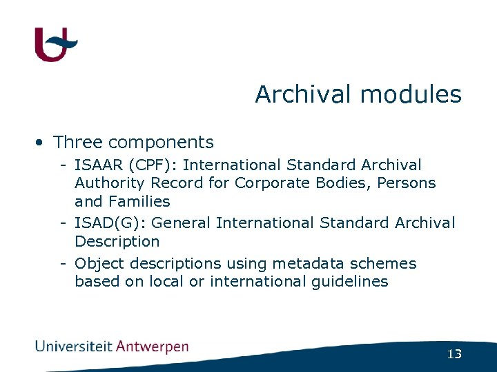 Archival modules • Three components - ISAAR (CPF): International Standard Archival Authority Record for