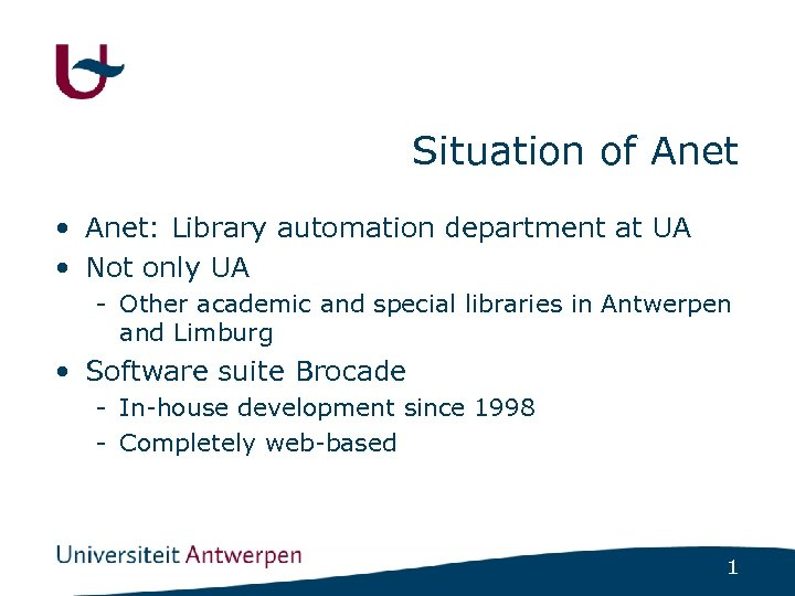 Situation of Anet • Anet: Library automation department at UA • Not only UA