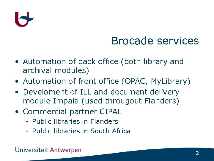 Brocade services • Automation of back office (both library and archival modules) • Automation
