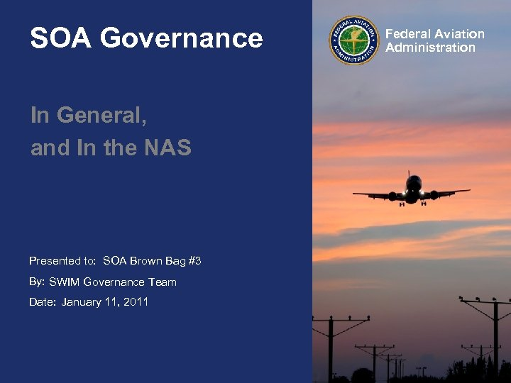 SOA Governance In General, and In the NAS Presented to: SOA Brown Bag #3