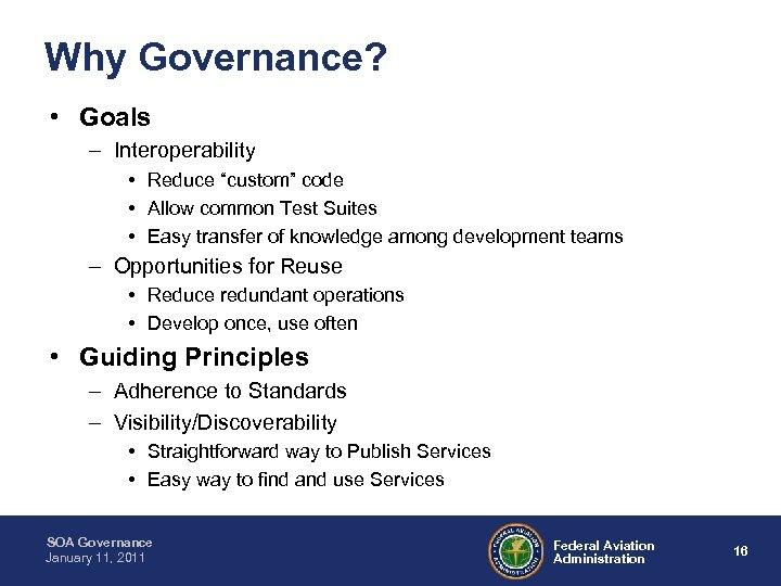 "Why Governance? • Goals – Interoperability • Reduce ""custom"" code • Allow common Test"