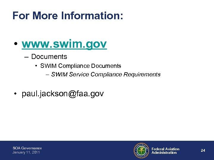 For More Information: • www. swim. gov – Documents • SWIM Compliance Documents –