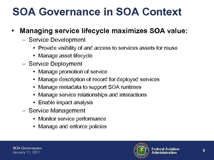 SOA Governance in SOA Context • Managing service lifecycle maximizes SOA value: – Service
