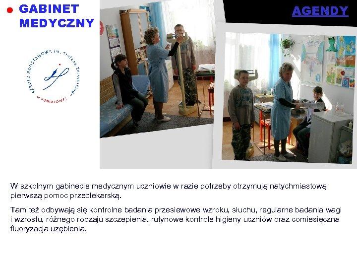 GABINET MEDYCZNY AGENDY W szkolnym gabinecie medycznym uczniowie w razie potrzeby otrzymują natychmiastową pierwszą