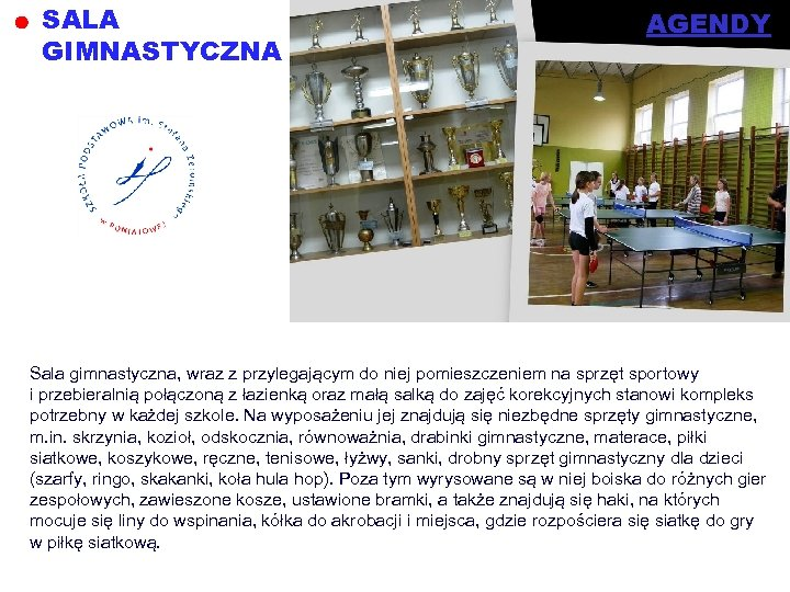 SALA GIMNASTYCZNA AGENDY Sala gimnastyczna, wraz z przylegającym do niej pomieszczeniem na sprzęt sportowy